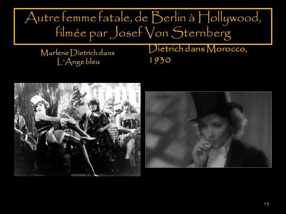 Autre femme fatale, de Berlin à Hollywood, filmée par Josef Von Sternberg Marlene Dietrich dans LAnge bleu Dietrich dans Morocco, 1930 13