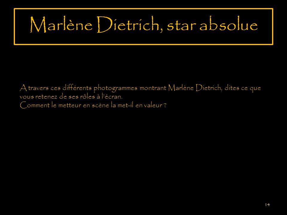 Marlène Dietrich, star absolue 14 A travers ces différents photogrammes montrant Marlène Dietrich, dites ce que vous retenez de ses rôles à lécran.