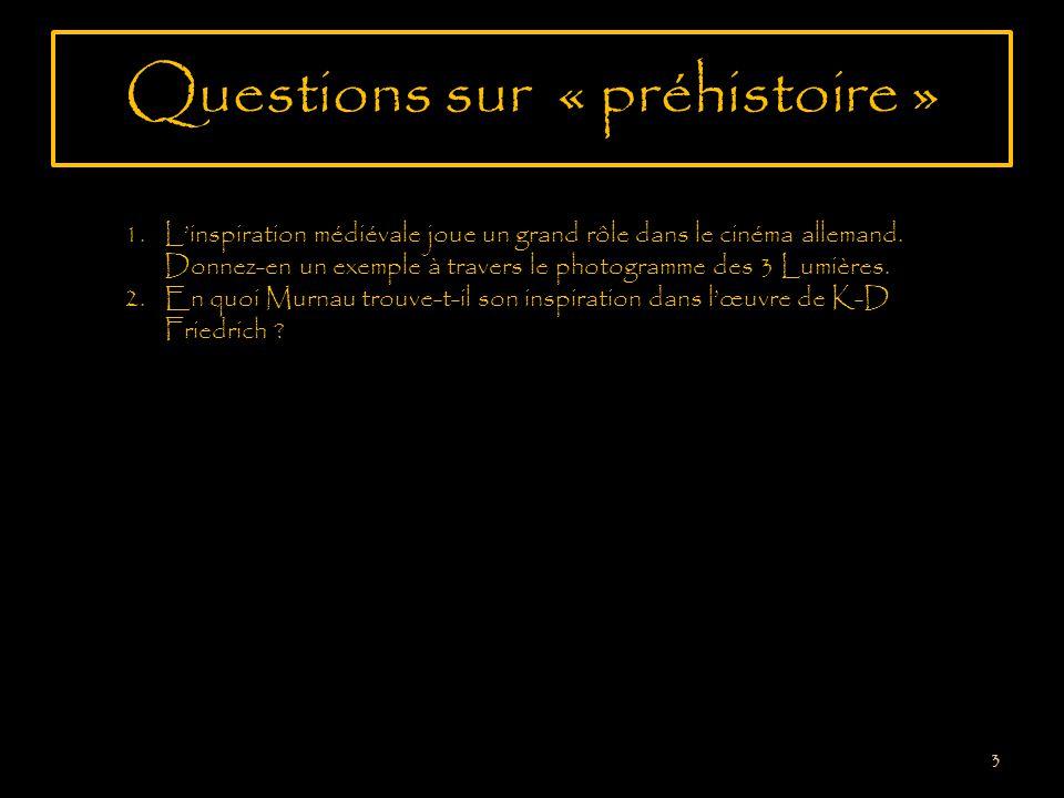 Questions sur « préhistoire » 3 1.Linspiration médiévale joue un grand rôle dans le cinéma allemand.