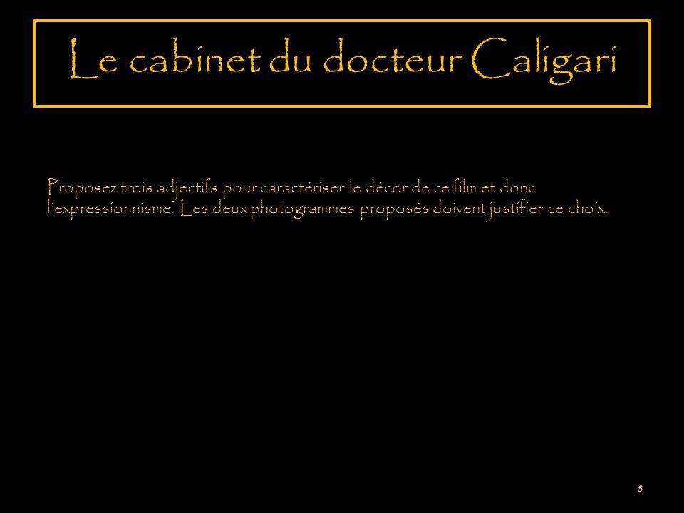 Le cabinet du docteur Caligari 8 Proposez trois adjectifs pour caractériser le décor de ce film et donc lexpressionnisme.