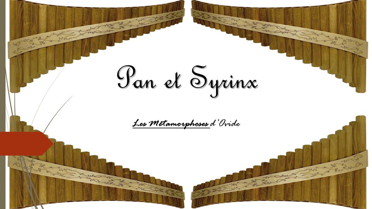 Lhistoire de Pan et Syrinx Pan : Dieu de la nature protégeant les bergers et leurs troupeaux.