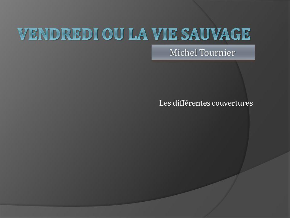 Les différentes couvertures Michel Tournier Michel Tournier Michel Tournier