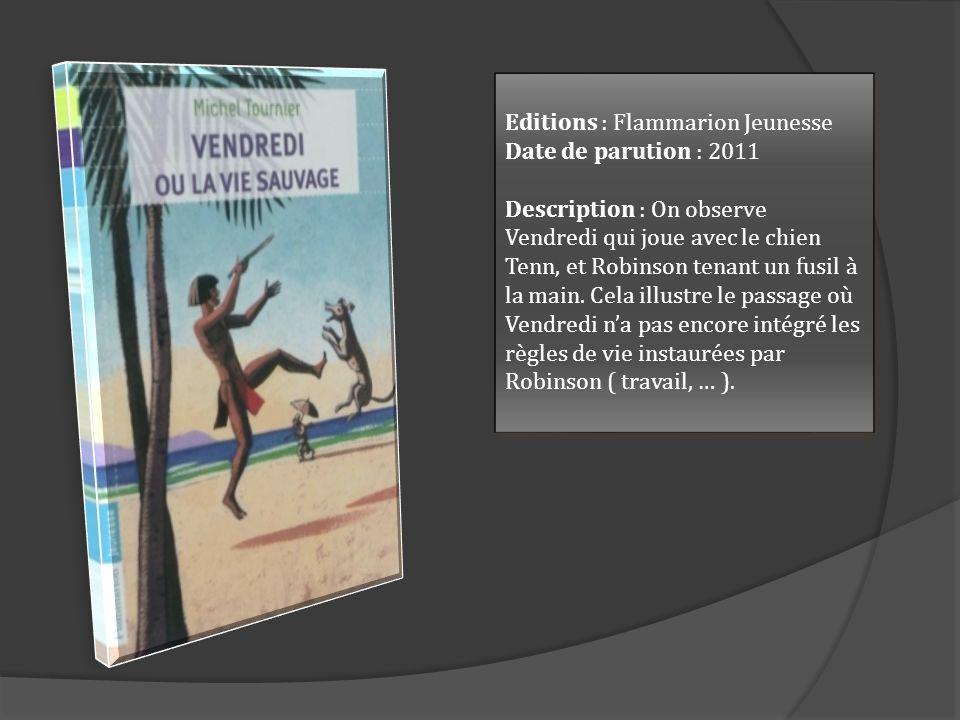 Editions : Flammarion Jeunesse Date de parution : 2011 Description : On observe Vendredi qui joue avec le chien Tenn, et Robinson tenant un fusil à la