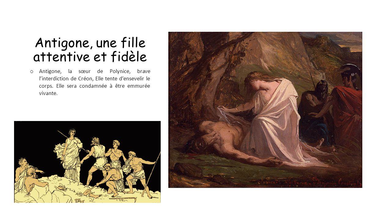 Antigone, une fille attentive et fidèle o Antigone, la sœur de Polynice, brave linterdiction de Créon, Elle tente densevelir le corps.