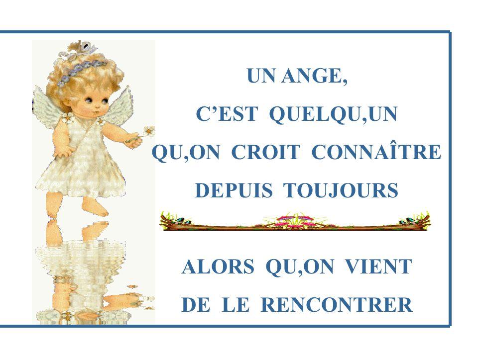 UN ANGE, C,EST QUELQUUN QUON EST TOUJOURS TRÈS HEUREUX DE RENCONTRER PAR HASARD