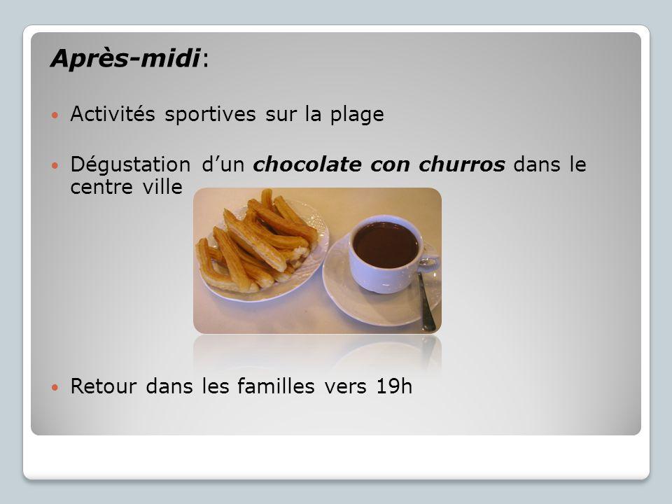 Après-midi: Activités sportives sur la plage Dégustation dun chocolate con churros dans le centre ville Retour dans les familles vers 19h