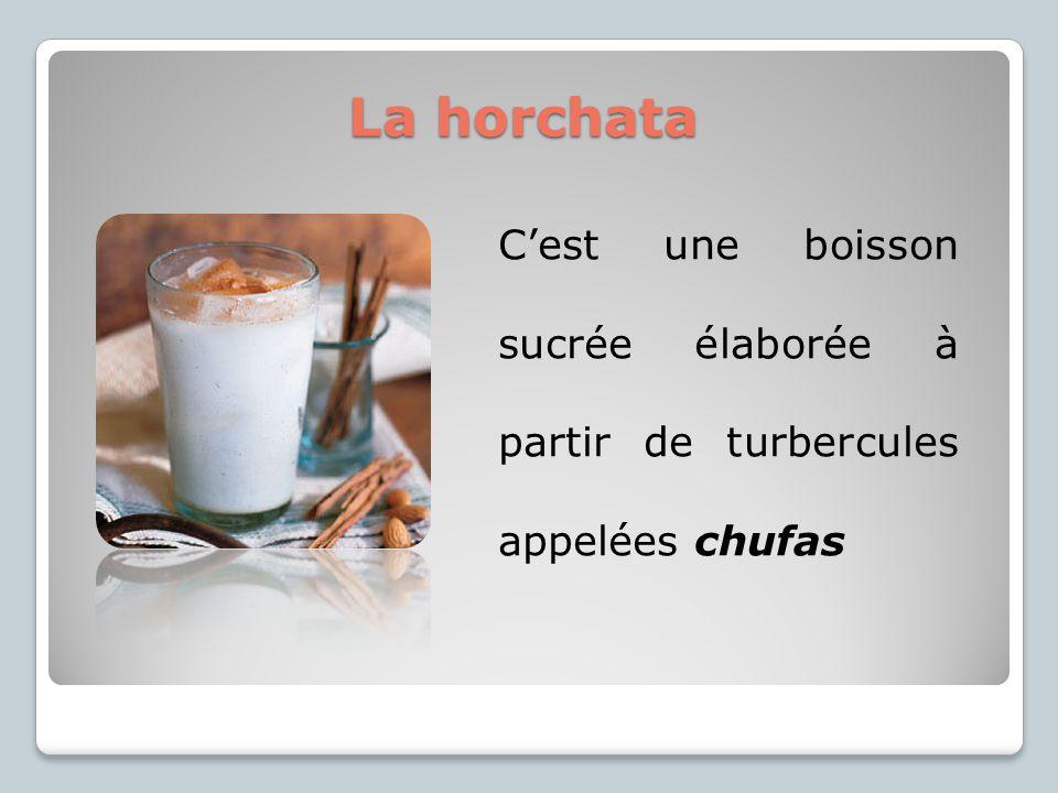 La horchata Cest une boisson sucrée élaborée à partir de turbercules appelées chufas