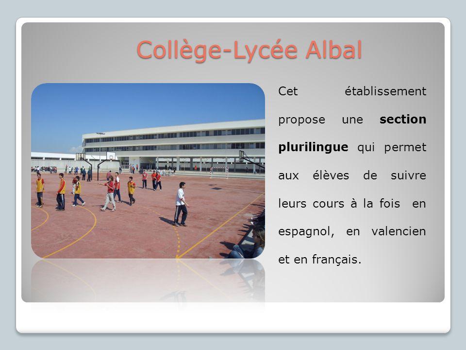Collège-Lycée Albal Cet établissement propose une section plurilingue qui permet aux élèves de suivre leurs cours à la fois en espagnol, en valencien