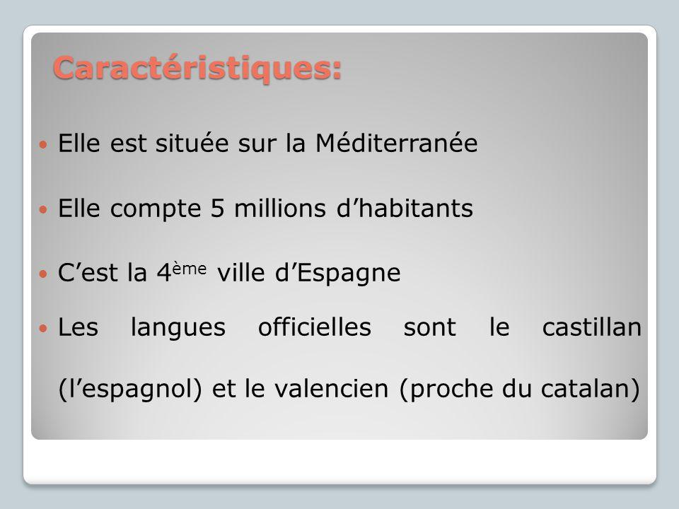 Caractéristiques: Elle est située sur la Méditerranée Elle compte 5 millions dhabitants Cest la 4 ème ville dEspagne Les langues officielles sont le c