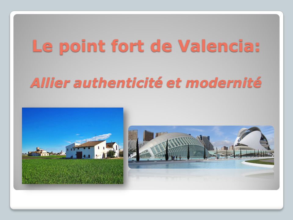 Le point fort de Valencia: Allier authenticité et modernité