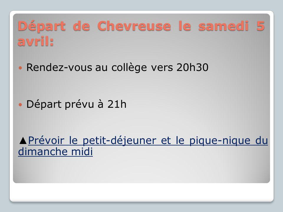 Départ de Chevreuse le samedi 5 avril: Rendez-vous au collège vers 20h30 Départ prévu à 21h Prévoir le petit-déjeuner et le pique-nique du dimanche mi