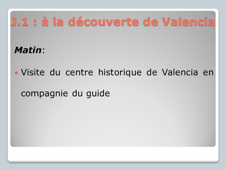 J.1 : à la découverte de Valencia Matin: Visite du centre historique de Valencia en compagnie du guide