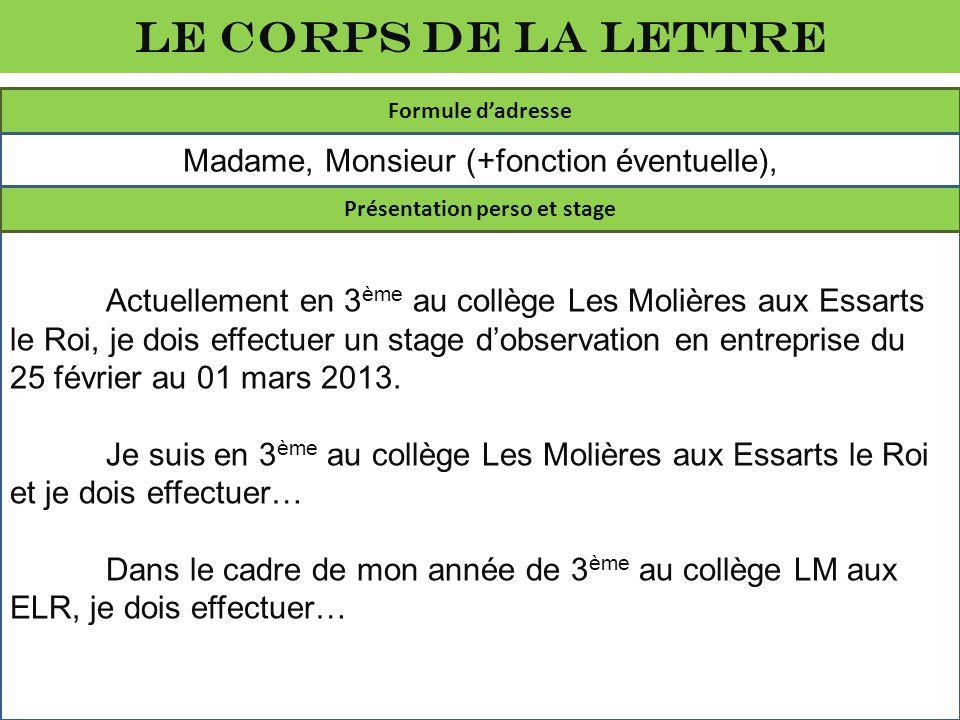 Le corps de la lettre Actuellement en 3 ème au collège Les Molières aux Essarts le Roi, je dois effectuer un stage dobservation en entreprise du 25 fé