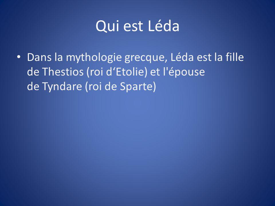 Qui est Léda Dans la mythologie grecque, Léda est la fille de Thestios (roi dEtolie) et l'épouse de Tyndare (roi de Sparte)