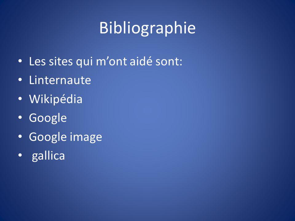 Bibliographie Les sites qui mont aidé sont: Linternaute Wikipédia Google Google image gallica