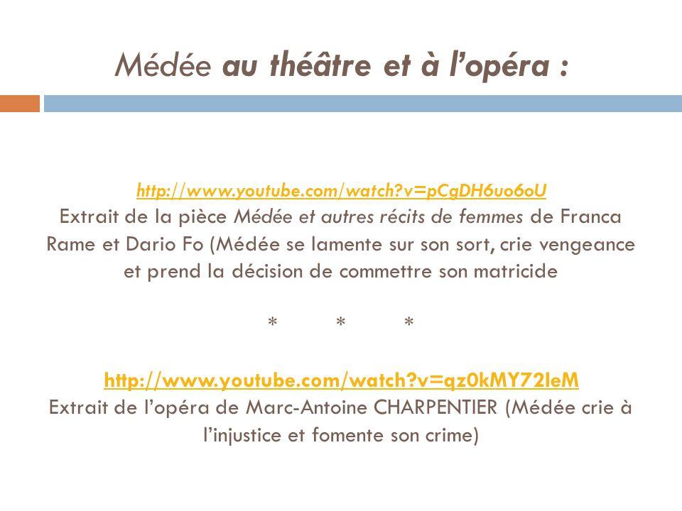 Médée au théâtre et à lopéra : http://www.youtube.com/watch?v=pCgDH6uo6oU Extrait de la pièce Médée et autres récits de femmes de Franca Rame et Dario