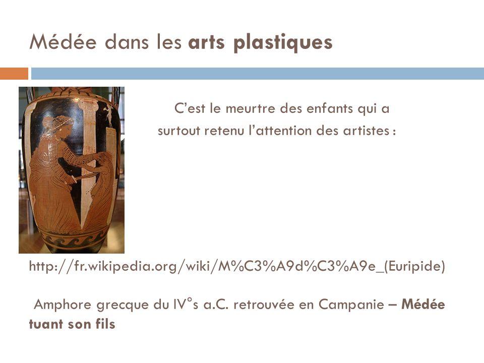 Médée dans les arts plastiques Cest le meurtre des enfants qui a surtout retenu lattention des artistes : http://fr.wikipedia.org/wiki/M%C3%A9d%C3%A9e