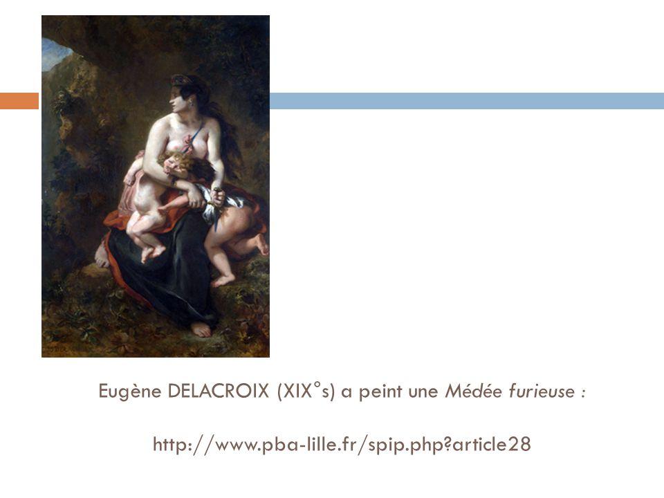 Eugène DELACROIX (XIX°s) a peint une Médée furieuse : http://www.pba-lille.fr/spip.php?article28
