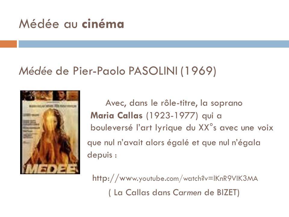 Médée au cinéma Médée de Pier-Paolo PASOLINI (1969) Avec, dans le rôle-titre, la soprano Maria Callas (1923-1977) qui a bouleversé lart lyrique du XX°