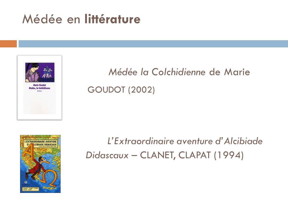 Médée en littérature Médée la Colchidienne de Marie GOUDOT (2002) LExtraordinaire aventure dAlcibiade Didascaux – CLANET, CLAPAT (1994)