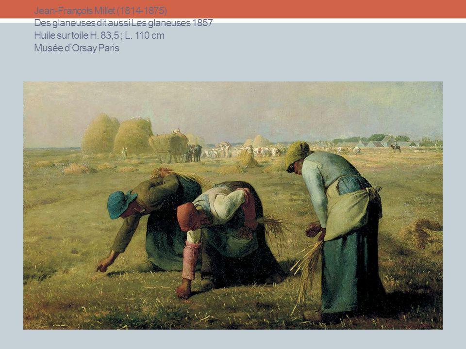 Jean-François Millet (1814-1875) Des glaneuses dit aussi Les glaneuses 1857 Huile sur toile H. 83,5 ; L. 110 cm Musée dOrsay Paris