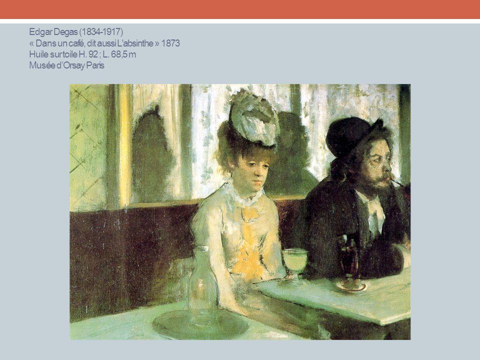 Edgar Degas (1834-1917) « Dans un café, dit aussi L'absinthe » 1873 Huile sur toile H. 92 ; L. 68,5 m Musée dOrsay Paris