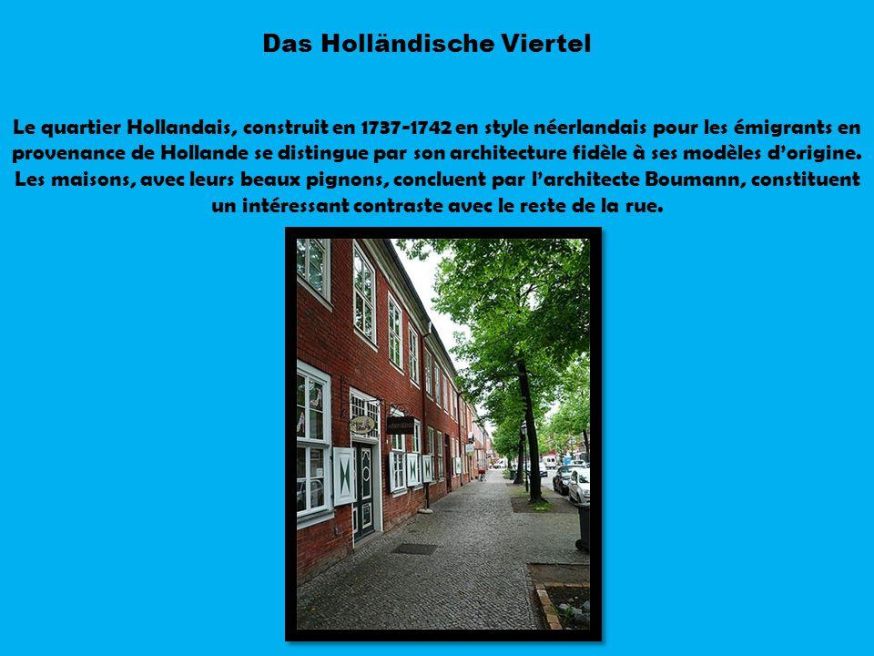 Das Holländische Viertel Le quartier Hollandais, construit en 1737-1742 en style néerlandais pour les émigrants en provenance de Hollande se distingue