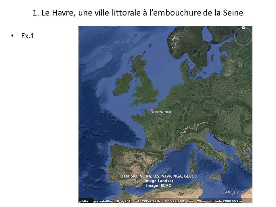 1. Le Havre, une ville littorale à lembouchure de la Seine Ex.1