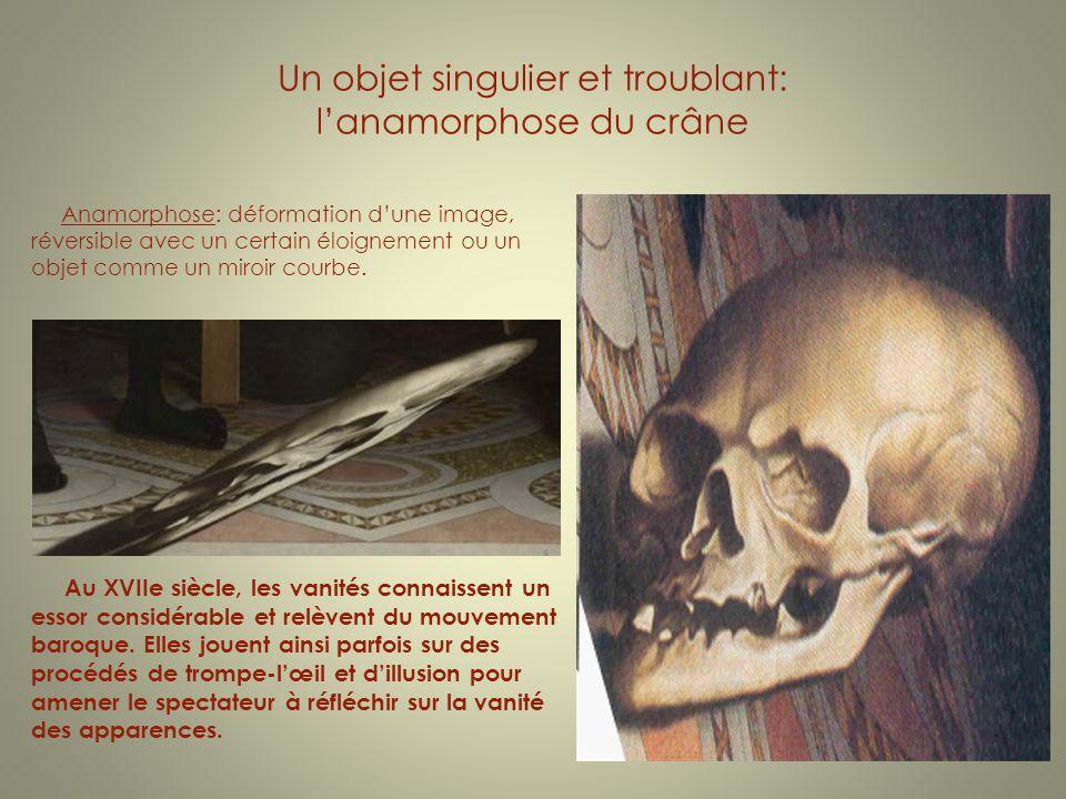 Un objet singulier et troublant: lanamorphose du crâne Anamorphose: déformation dune image, réversible avec un certain éloignement ou un objet comme u