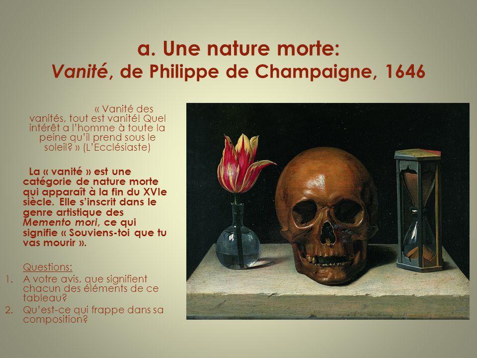 a. Une nature morte: Vanité, de Philippe de Champaigne, 1646 « Vanité des vanités, tout est vanité! Quel intérêt a lhomme à toute la peine quil prend