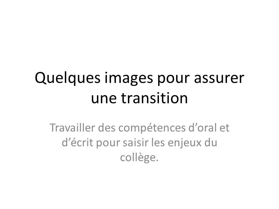 Quelques images pour assurer une transition Travailler des compétences doral et décrit pour saisir les enjeux du collège.