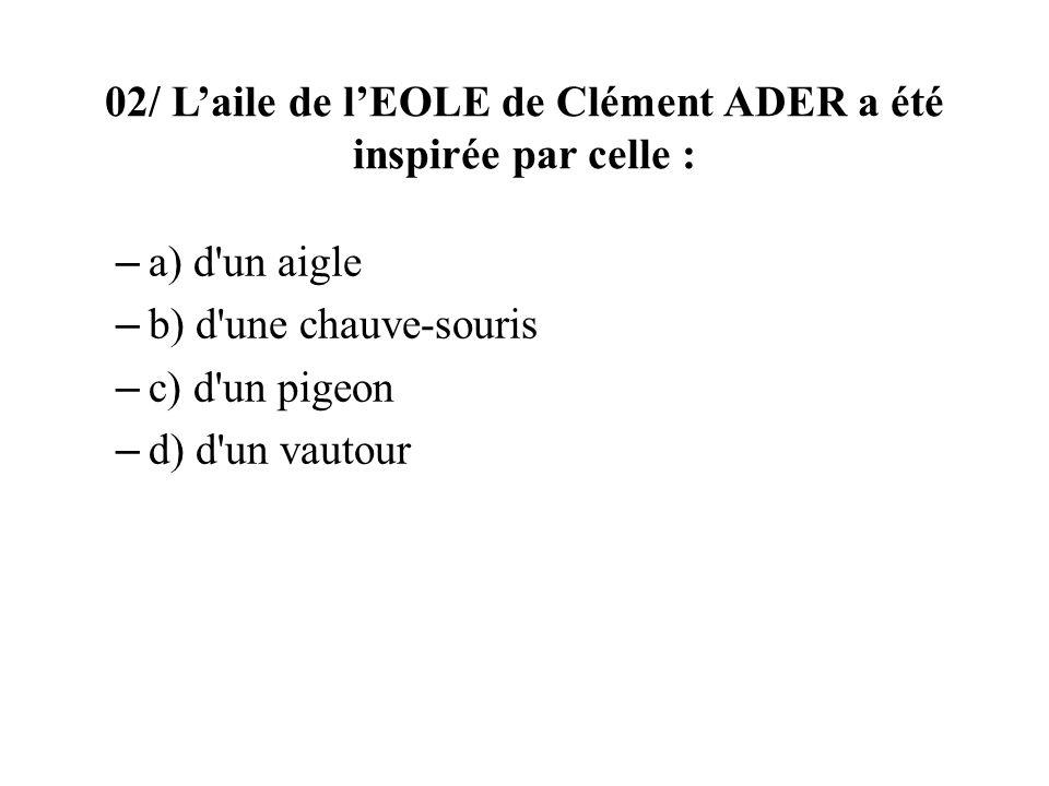 02/ Laile de lEOLE de Clément ADER a été inspirée par celle : – a) d un aigle – b) d une chauve-souris – c) d un pigeon – d) d un vautour