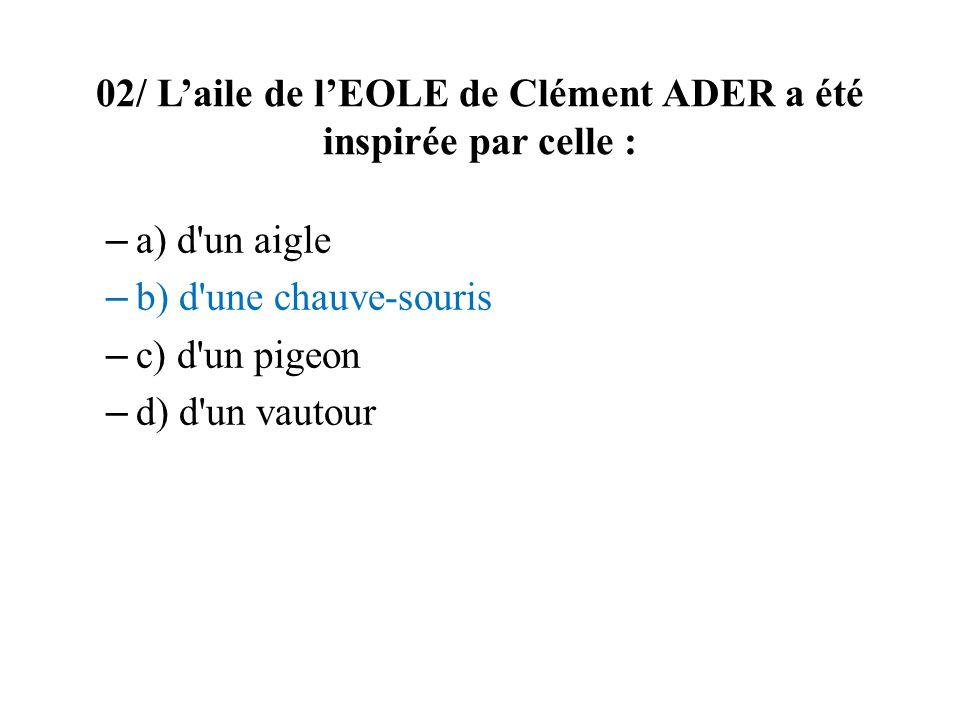 02/ Laile de lEOLE de Clément ADER a été inspirée par celle : – a) d'un aigle – b) d'une chauve-souris – c) d'un pigeon – d) d'un vautour