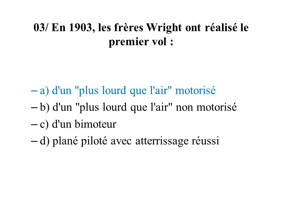 08/ LAéropostale a été créée en 1919 par : – a) Louis BLERIOT – b) Pierre-Georges LATECOERE – c) Henri GUILLAUMET – d) Antoine de SAINT-EXUPERY