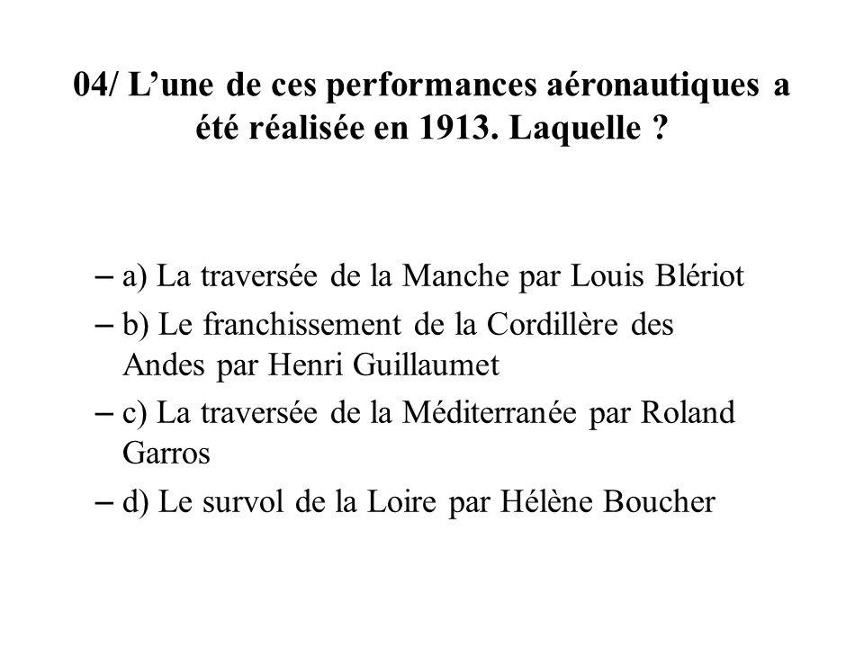 04/ Lune de ces performances aéronautiques a été réalisée en 1913. Laquelle ? – a) La traversée de la Manche par Louis Blériot – b) Le franchissement