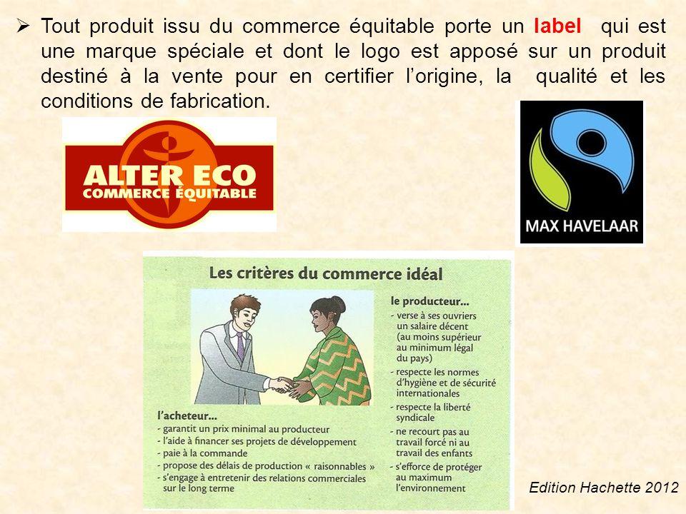Tout produit issu du commerce équitable porte un label qui est une marque spéciale et dont le logo est apposé sur un produit destiné à la vente pour en certifier lorigine, la qualité et les conditions de fabrication.