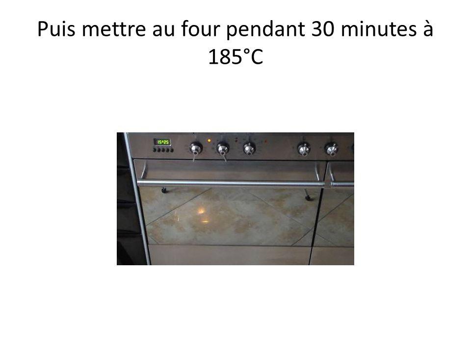 Puis mettre au four pendant 30 minutes à 185°C