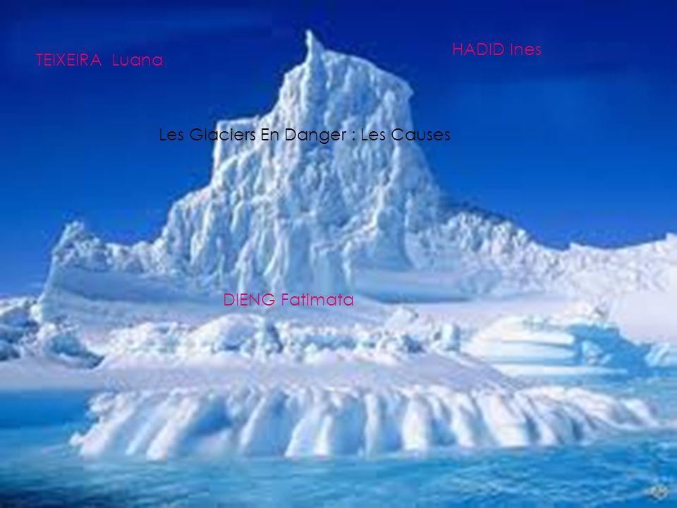 HADID Ines TEIXEIRA Luana DIENG Fatimata Les Glaciers En Danger : Les Causes
