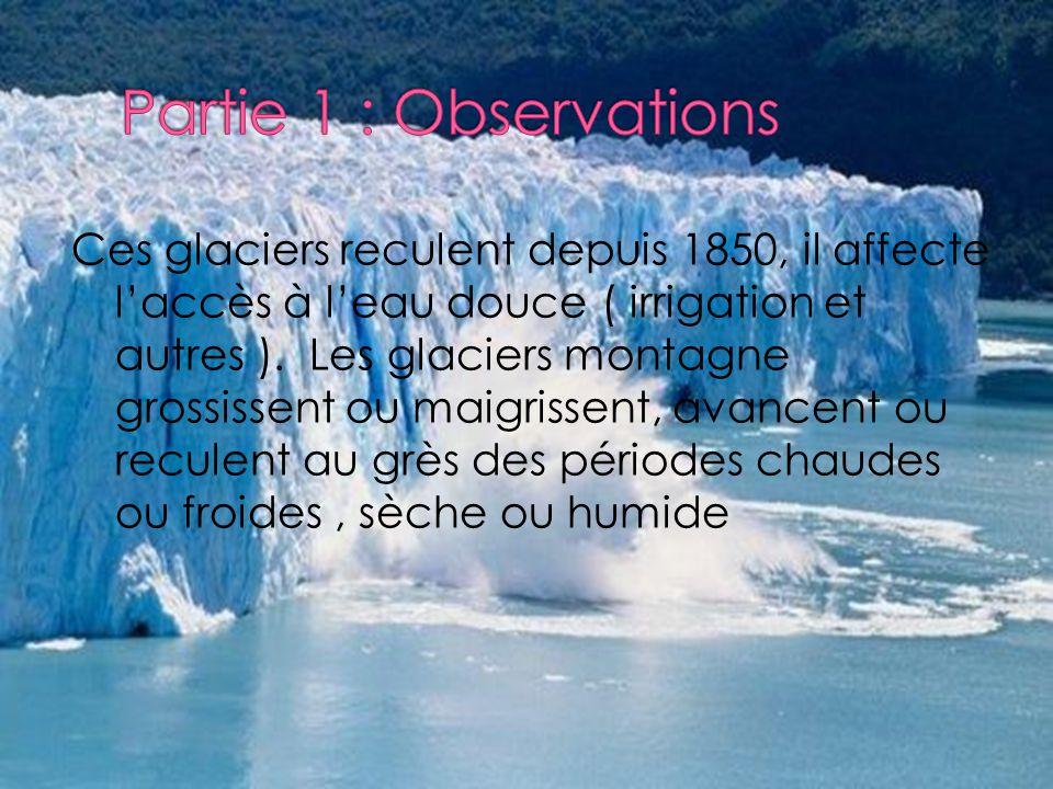 Ces glaciers reculent depuis 1850, il affecte laccès à leau douce ( irrigation et autres ). Les glaciers montagne grossissent ou maigrissent, avancent