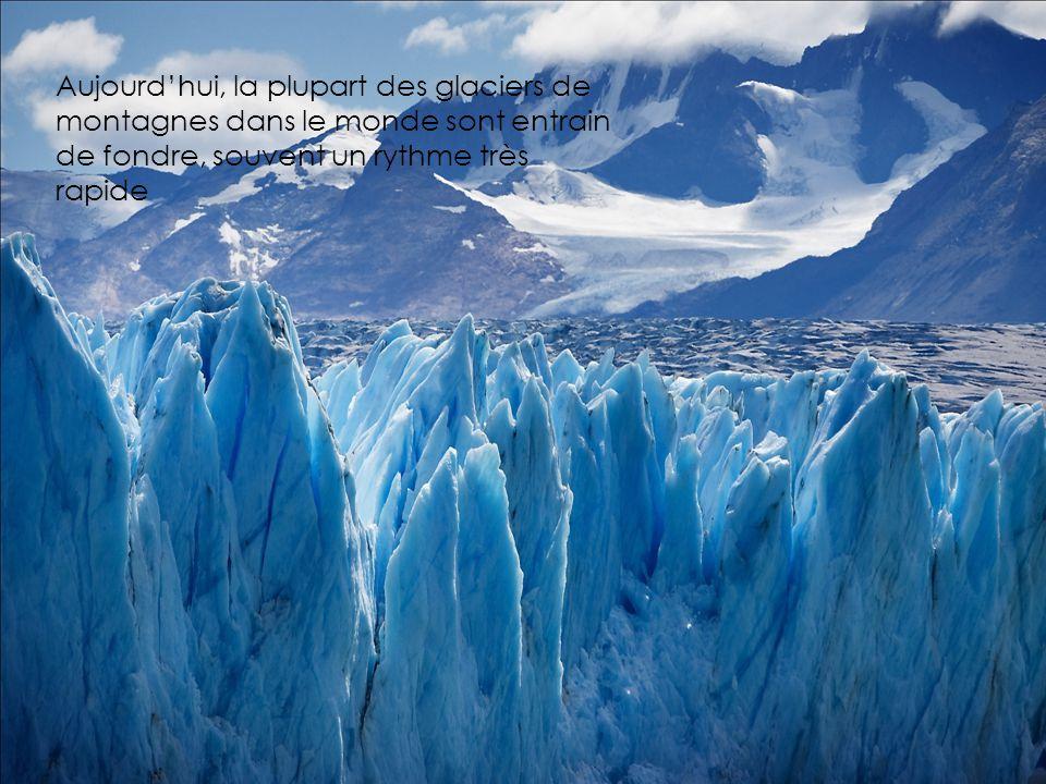 Aujourdhui, la plupart des glaciers de montagnes dans le monde sont entrain de fondre, souvent un rythme très rapide