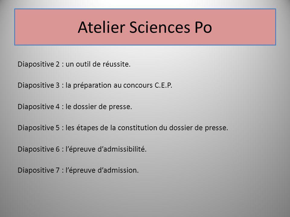 Atelier Sciences Po Diapositive 2 : un outil de réussite. Diapositive 3 : la préparation au concours C.E.P. Diapositive 4 : le dossier de presse. Diap