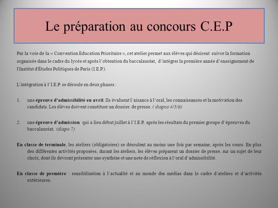 Le préparation au concours C.E.P Par la voie de la « Convention Education Prioritaire », cet atelier permet aux élèves qui désirent suivre la formatio
