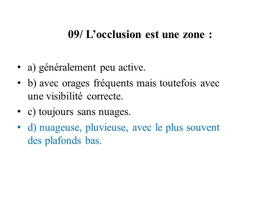 09/ Locclusion est une zone : a) généralement peu active.