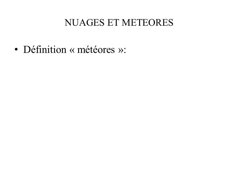 NUAGES ET METEORES Définition « météores »: