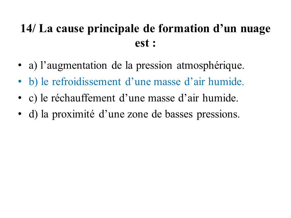 14/ La cause principale de formation dun nuage est : a) laugmentation de la pression atmosphérique.