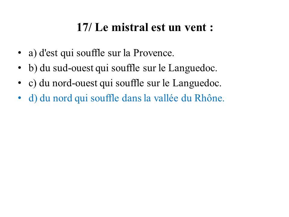 17/ Le mistral est un vent : a) d est qui souffle sur la Provence.