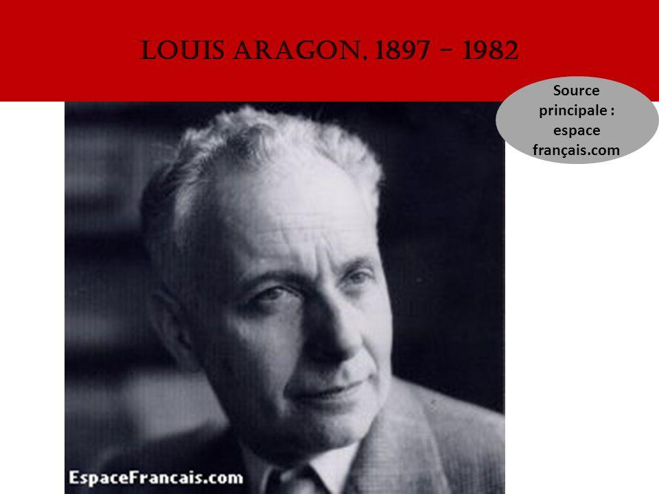 Louis aragon, 1897 - 1982 Source principale : espace français.com