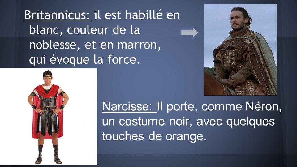 Britannicus: il est habillé en blanc, couleur de la noblesse, et en marron, qui évoque la force. Narcisse: Il porte, comme Néron, un costume noir, ave