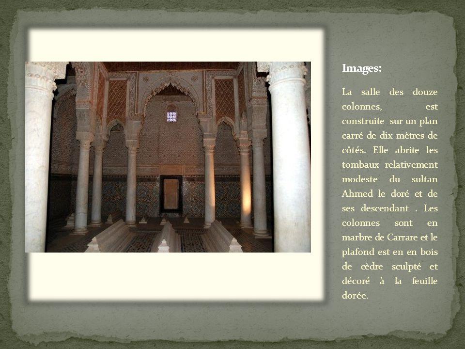 La salle des douze colonnes, est construite sur un plan carré de dix mètres de côtés. Elle abrite les tombaux relativement modeste du sultan Ahmed le
