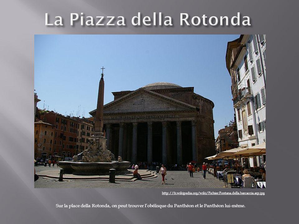 http://fr.wikipedia.org/wiki/Fichier:Fontana.della.barcaccia.arp.jpg Sur la place della Rotonda, on peut trouver lobélisque du Panthéon et le Panthéon